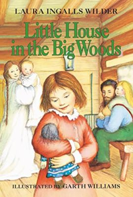 Little House in the Big Woods. . . Laura Ingalls Wilder